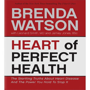 Heart Of Perfect Health: The Startling Truths About Heart Disease And The Power You Hold To Stop It – BOOK