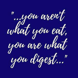 ou aren't what you eat you are what you digest